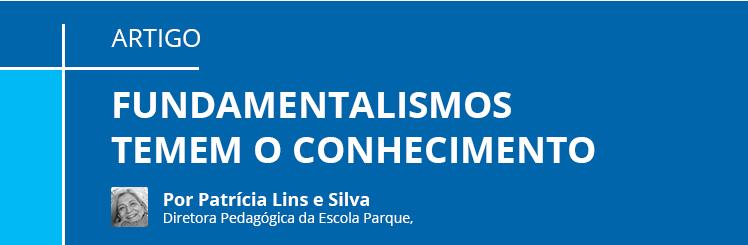 ARTIGO por Patrícia Lins e Silva -Fundamentalismos temem o conhecimento